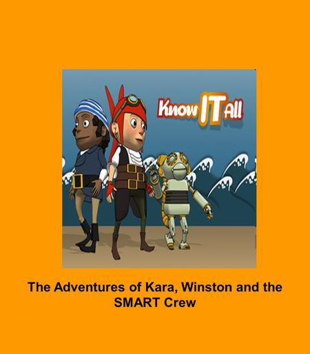 The Adventures of Kara, Winston and the SMART Crew.