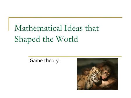 Mathematical Ideas that Shaped the World Game theory.
