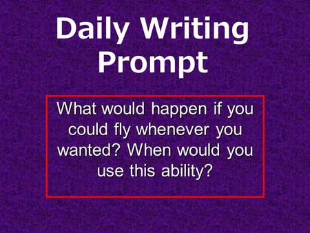 Daily Writing Prompt What would happen if you could fly whenever you wanted? When would you use this ability?