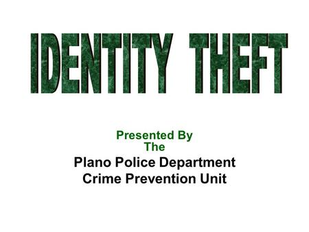 Presented By The Plano Police Department Crime Prevention Unit.