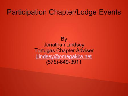Participation Chapter/Lodge Events By Jonathan Lindsey Tortugas Chapter Adviser (575)-649-3911.