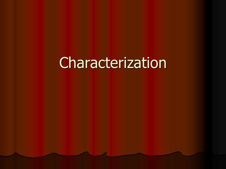 Characterization. Characterization Characterization is revealed both directly and indirectly. Characterization is revealed both directly and indirectly.