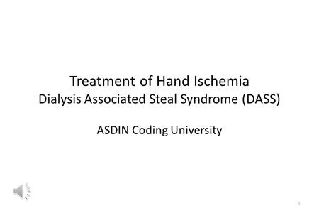 Treatment of Hand Ischemia Dialysis Associated Steal Syndrome (DASS) ASDIN Coding University 1.