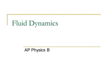 Fluid Dynamics AP Physics B.