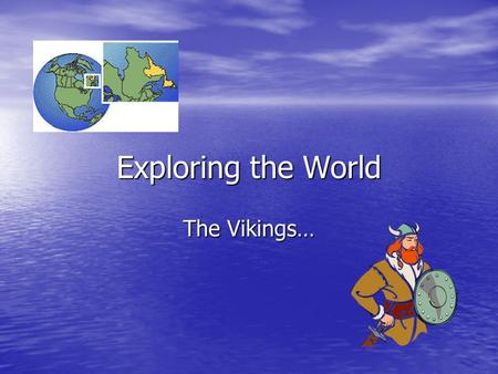 Exploring the World The Vikings….