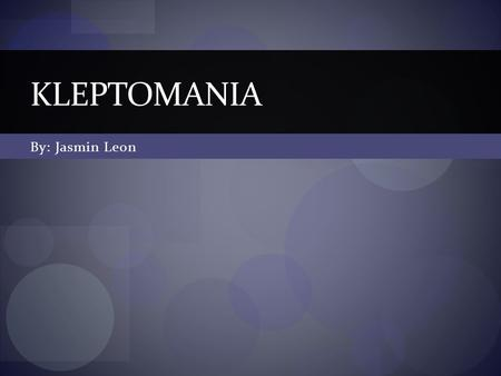 Kleptomania By: Jasmin Leon.