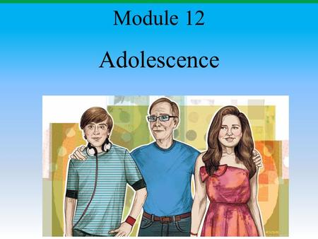 Adolescence Module 12. Module Overview What is Adolescence? Physical Development in Adolescence Cognitive Development in Adolescence Social Development.