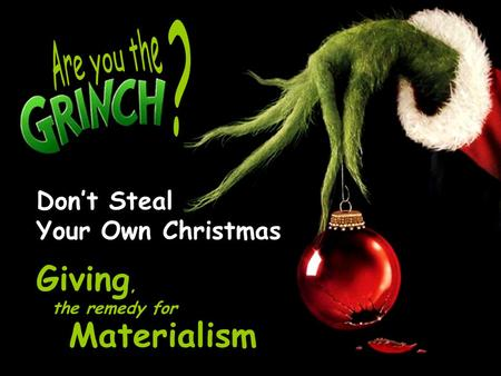 Don't Steal Your Own Christmas Giving, Materialism the remedy for.