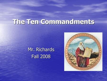 The Ten Commandments Mr. Richards Fall 2008. Introduction Most people know the Ten Commandments — or perhaps it is better to say that they think they.