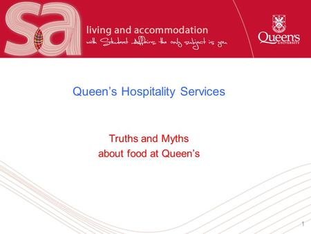 1 Queen's Hospitality Services Truths and Myths about food at Queen's.