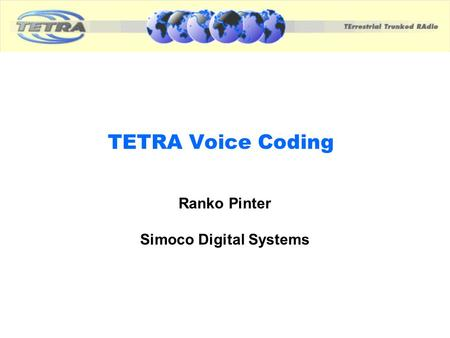 TETRA Voice Coding Ranko Pinter Simoco Digital Systems.