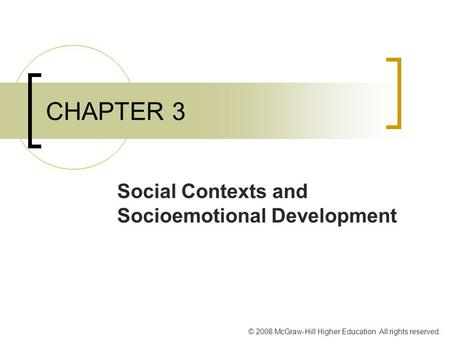 © 2008 McGraw-Hill Higher Education. All rights reserved. CHAPTER 3 Social Contexts and Socioemotional Development.