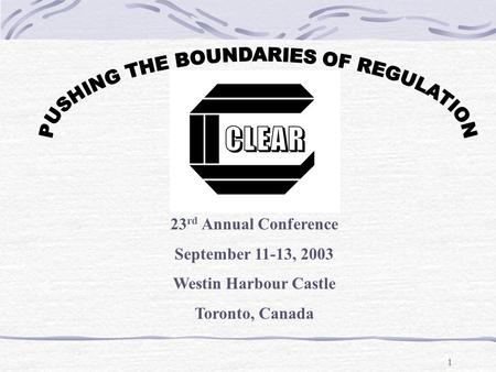1 23 rd Annual Conference September 11-13, 2003 Westin Harbour Castle Toronto, Canada.
