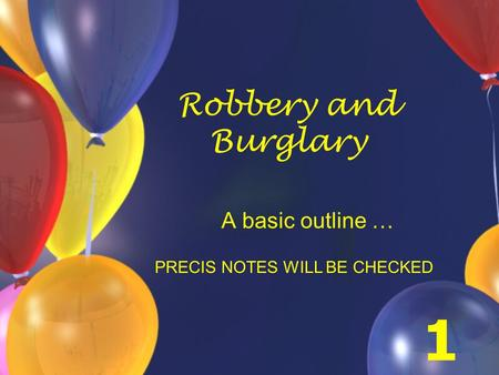 Robbery and Burglary A basic outline … PRECIS NOTES WILL BE CHECKED 1.