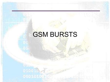 GSM BURSTS. GSM Bursts There are FOUR different types of bursts used for transmission in GSM. 1) The normal burst 2) The F or frequency correction burst.