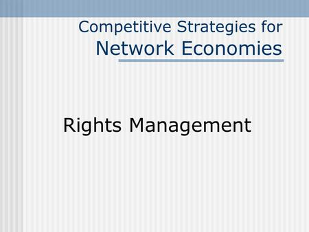 Rights Management Competitive Strategies for Network Economies.