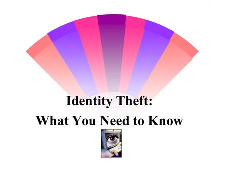 1 Identity Theft: What You Need to Know. 2 Identity Theft Identity theft is a crime of stealing key pieces of someone's identifying information, such.