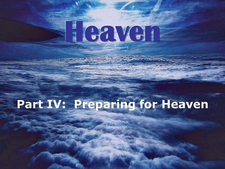 Part IV: Preparing for Heaven. What is Heaven Like? 1.We send our building materials A____________. 2.Your investments hold the A_____________ of your.