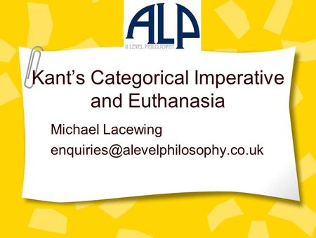 Kant's Categorical Imperative and Euthanasia Michael Lacewing