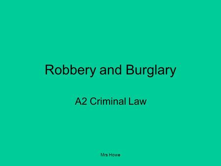 Mrs Howe Robbery and Burglary A2 Criminal Law. Mrs Howe Robbery Ghazala holds a knife to the throat of a ten year old boy and orders the Childs mother.