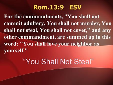 """You Shall Not Steal"" For the commandments, You shall not commit adultery, You shall not murder, You shall not steal, You shall not covet, and any other."