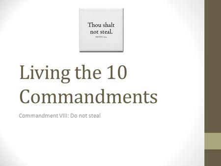 Living the 10 Commandments Commandment VIII: Do not steal.