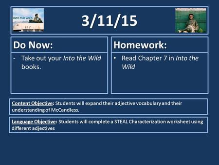 3/11/15 Do Now: -Take out your Into the Wild books. Homework: Read Chapter 7 in Into the Wild Content Objective: Content Objective: Students will expand.