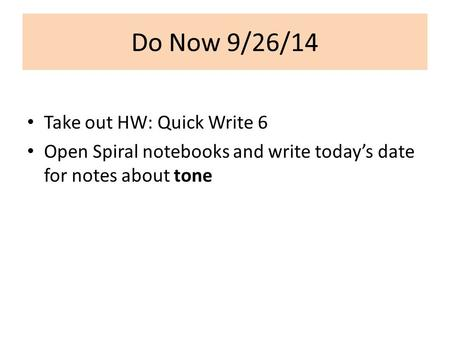 Do Now 9/26/14 Take out HW: Quick Write 6 Open Spiral notebooks and write today's date for notes about tone.