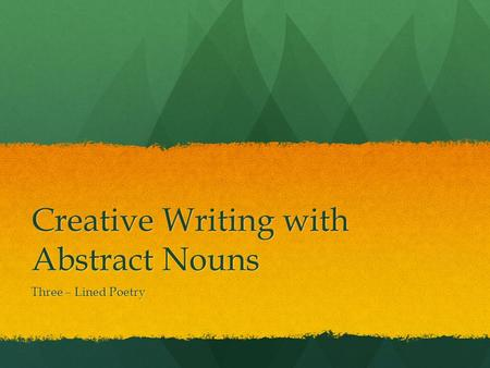 Creative Writing with Abstract Nouns Three – Lined Poetry.
