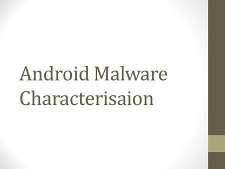Android Malware Characterisaion. Android Under Attack Android Malware is on the rise In 2012 malware presence has increased by 580% compared to the same.