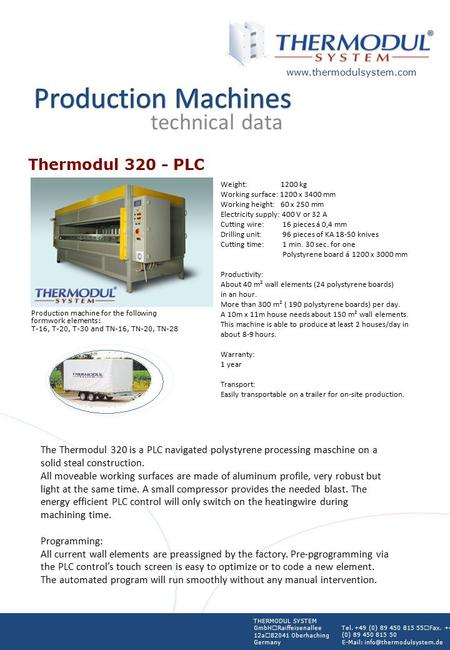Technical data Thermodul 320 - PLC Production machine for the following formwork elements: T-16, T-20, T-30 and TN-16, TN-20, TN-28 Weight: 1200 kg Working.