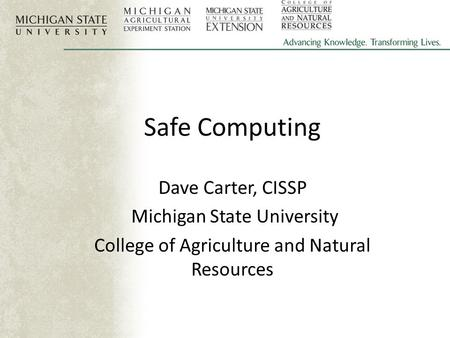 Safe Computing Dave Carter, CISSP Michigan State University College of Agriculture and Natural Resources.