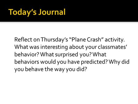 "Reflect on Thursday's ""Plane Crash"" activity. What was interesting about your classmates' behavior? What surprised you? What behaviors would you have predicted?"