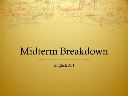 Midterm Breakdown English 351. Bellwork  Be in your seat at the bell…or tardy.  Grab the handout for today. Begin to look over it. Today is exam review.