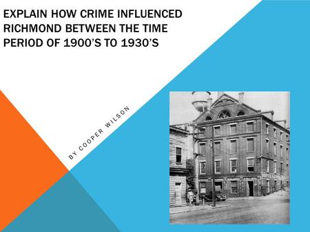 EXPLAIN HOW CRIME INFLUENCED RICHMOND BETWEEN THE TIME PERIOD OF 1900'S TO 1930'S BY COOPER WILSON.