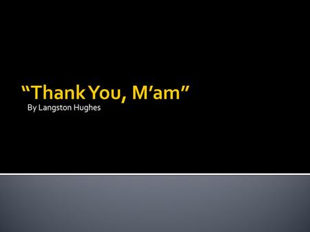 "By Langston Hughes ""Thank You, M'am""."