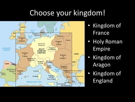 Choose your kingdom! Kingdom of France Holy Roman Empire Kingdom of Aragon Kingdom of England.