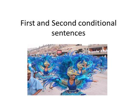 First and Second conditional sentences. First conditional If ( Present Simple ),____ ( Future Simple) If I receive a gift for Christmas, I will be happy.