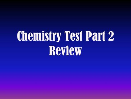 Chemistry Test Part 2 Review