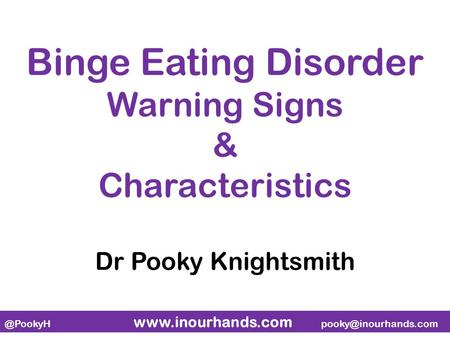 @PookyH  Binge Eating Disorder Warning Signs & Characteristics Dr Pooky Knightsmith.