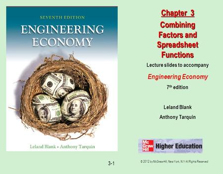 © 2012 by McGraw-Hill, New York, N.Y All Rights Reserved 3-1 Lecture slides to accompany Engineering Economy 7 th edition Leland Blank Anthony Tarquin.