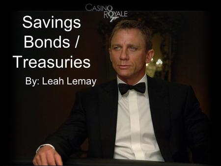 Savings Bonds / Treasuries By: Leah Lemay. What is a Savings Bond? Savings bonds are securities issued by the US Treasury Department. They provide funding.