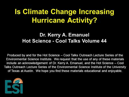 Is Climate Change Increasing Hurricane Activity? Produced by and for the Hot Science – Cool Talks Outreach Lecture Series of the Environmental Science.