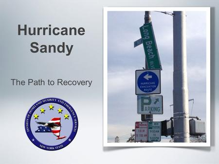 Hurricane Sandy The Path to Recovery. Richard A. French Chief of Training and Exercise New York State OEM Office: 518-292-2357