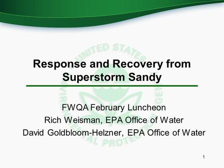 Response and Recovery from Superstorm Sandy FWQA February Luncheon Rich Weisman, EPA Office of Water David Goldbloom-Helzner, EPA Office of Water 1.