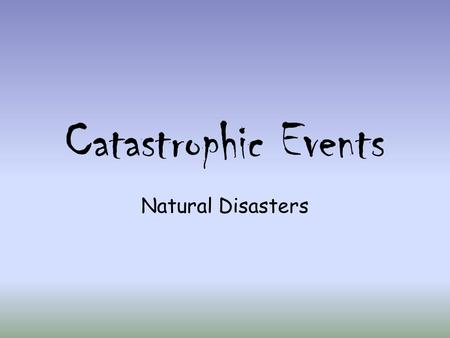 Catastrophic Events Natural Disasters. Natural Disaster Any event or force of nature that has catastrophic consequences, such as avalanche, earthquake,