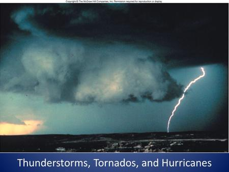 Thunderstorms, Tornados, and Hurricanes. Thunderstorms Requirements – Warm moist air – Lifting mechanism What is the result of lifting? Most Probable.