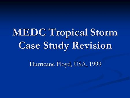 MEDC Tropical Storm Case Study Revision Hurricane Floyd, USA, 1999.