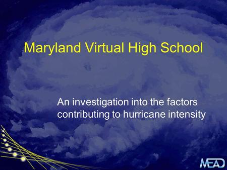 Maryland Virtual High School An investigation into the factors contributing to hurricane intensity.