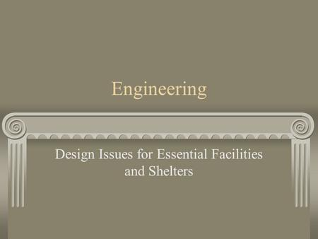 Engineering Design Issues for Essential Facilities and Shelters.